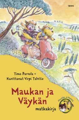 Parvela, Timo - Maukan ja Väykän matkakirja, e-kirja