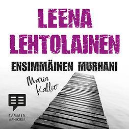 Lehtolainen, Leena - Ensimmäinen murhani: Maria Kallio 1, äänikirja