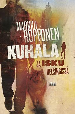 Ropponen, Markku - Kuhala ja isku Helsingissä, ebook