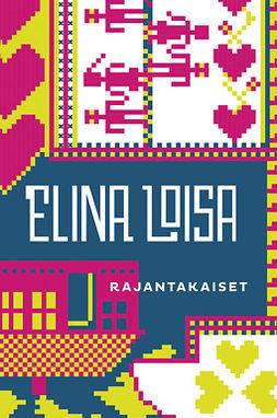 Loisa, Elina - Rajantakaiset, ebook
