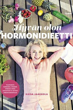 Hyvän olon hormonidieetti : tasapainota hormonisi, vähennä stressiä, hoida suolistoasi ja aktivoi aineenvaihduntaasi