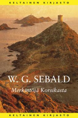 Sebald, W.G. - Merkintöjä Korsikasta, e-kirja