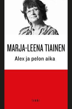 Tiainen, Marja-Leena - Alex ja pelon aika, ebook
