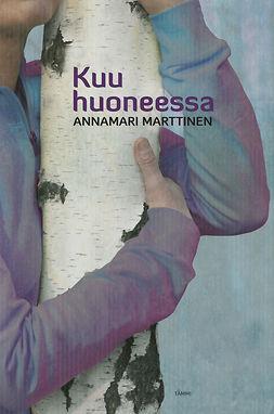 Marttinen, Annamari - Kuu huoneessa, e-bok