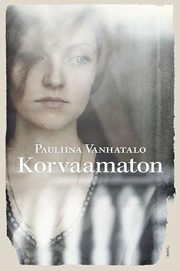 Vanhatalo, Pauliina - Korvaamaton, ebook