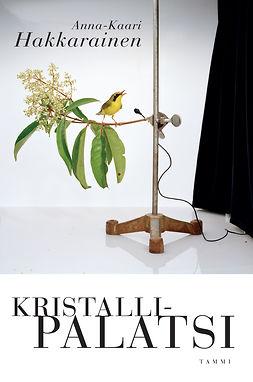 Hakkarainen, Anna-Kaari - Kristallipalatsi, e-kirja