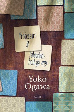 Ogawa, Yoko - Professori ja taloudenhoitaja, e-kirja