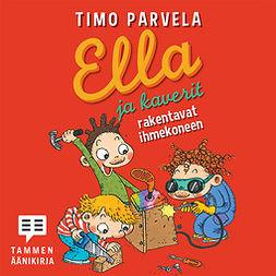 Parvela, Timo - Ella ja kaverit rakentavat ihmekoneen, äänikirja