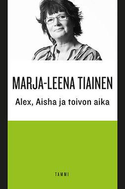 Tiainen, Marja-Leena - Alex, Aisha ja toivon aika, e-kirja