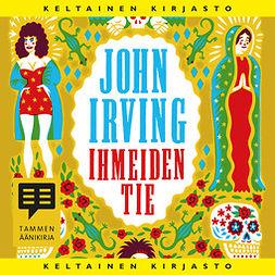 Irving, John - Ihmeiden tie, äänikirja