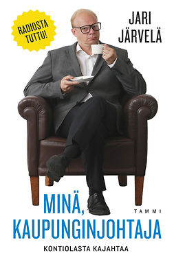 Järvelä, Jari - Minä, kaupunginjohtaja: Kontiolasta kajahtaa, e-bok