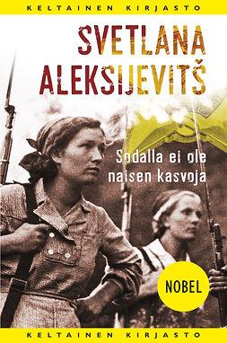 Aleksijevitsh, Svetlana - Sodalla ei ole naisen kasvoja, e-kirja