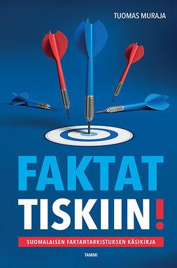 Muraja, Tuomas - Faktat tiskiin!: Suomalaisen faktantarkistuksen käsikirja, e-bok