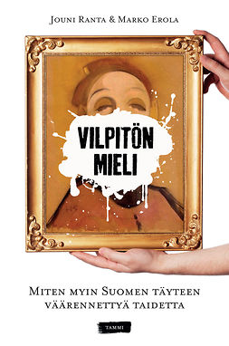 Erola, Marko - Vilpitön mieli: Miten myin Suomen täyteen väärennettyä taidetta, e-kirja