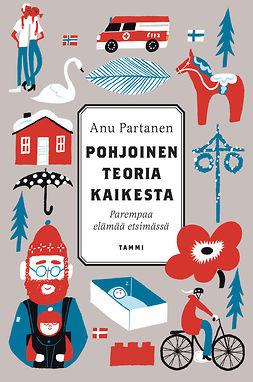 Partanen, Anu - Pohjoinen teoria kaikesta: Parempaa elämää etsimässä, e-bok