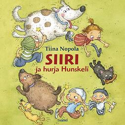 Nopola, Tiina - Siiri ja hurja Hunskeli, äänikirja