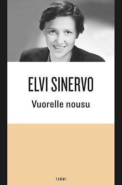 Sinervo, Elvi - Vuorelle nousu: Kertomuksia ja novelleja kymmenen vuoden ajalta, e-kirja