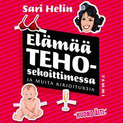 Helin, Sari - Elämää tehosekoittimessa ja muita kirjoituksia, audiobook