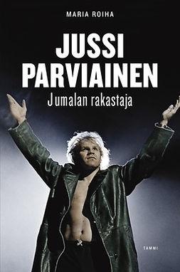 Roiha, Maria - Jussi Parviainen - Jumalan rakastaja, e-kirja