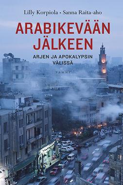 Korpiola, Lilly - Arabikevään jälkeen: Arjen ja apokalypsin välissä, ebook