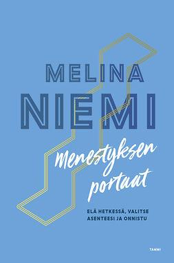 Niemi, Melina - Menestyksen portaat: Elä hetkessä, valitse asenteesi ja onnistu, e-kirja