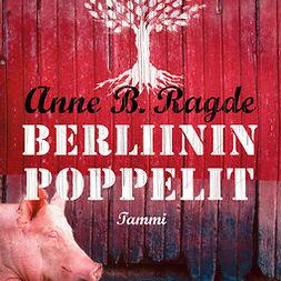 Ragde, Anne B. - Berliininpoppelit, audiobook