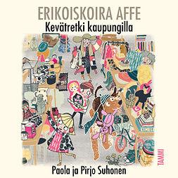 Suhonen, Paola - Erikoiskoira Affe - Kevätretki kaupungilla, äänikirja