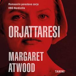 Atwood, Margaret - Orjattaresi, äänikirja