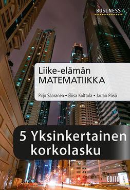 Kolttola, Eliisa - Liike-elämän matematiikka, luku 5 Yksinkertainen korkolasku, ebook