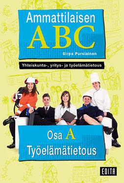 Pursiainen, Sirpa - Ammattilaisen ABC. Yhteiskunta-, yritys- ja työelämätietous: Osa A: Työelämätietous, e-kirja