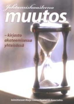 Huotari, Maija-Leena - Johtamishaasteena muutos: Kirjasto akateemisessa yhteisössä, e-kirja
