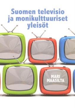 Mari, Maasilta - Suomen televisio ja monikulttuuriset yleisöt, e-kirja