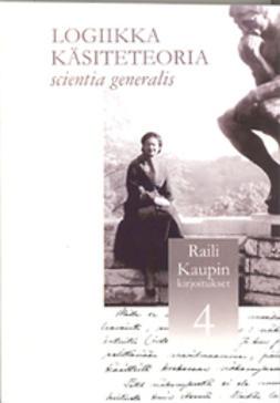 Ismo, Koskinen - Raili Kaupin kirjoitukset 4 Logiikka, käsiteteoria, e-kirja