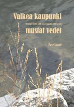 Valkea kaupunki, mustat vedet : Helsingin vedet 1800-luvun lopusta 2000-luvulle