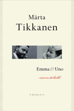 Tikkanen, Märta - Emma & Uno: visst var det kärlek, ebook