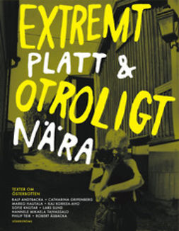 Teir, Philip - Extremt platt och otroligt nära: texter om Österbotten, ebook