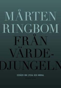 Ringbom, Mårten - Från värdedjungeln: essäer om lycka och moral, ebook