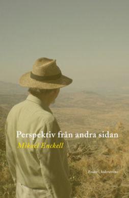 Enckell, Mikael - Perspektiv från andra sidan, e-kirja
