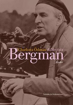 Ödman, Charlotta - Bilder från Bergman, e-bok