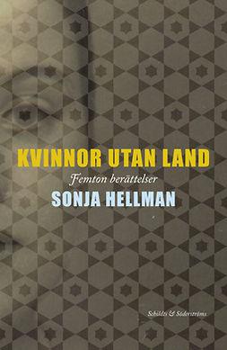 Hellman, Sonja - Kvinnor utan land: femton berättelser, ebook