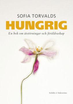 Torvalds, Sofia - Hungrig: en bok om ätstörningar och föräldraskap, ebook