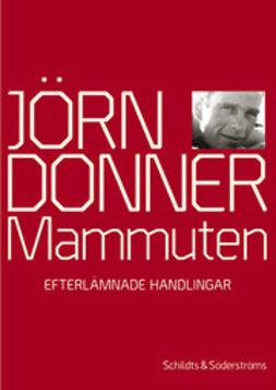 Donner, Jörn - Mammuten: efterlämnade handlingar, ebook