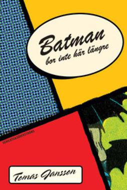 Jansson, Tomas - Batman bor inte här längre, ebook