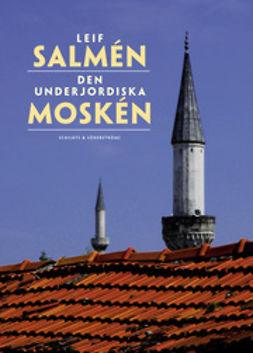 Salmén, Leif - Den underjordiska moskén, ebook