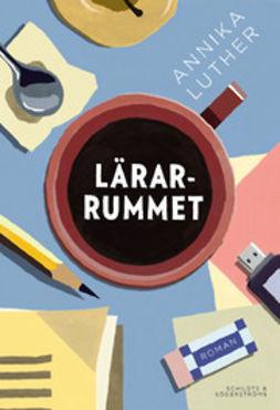 Luther, Annika - Lärarrummet, e-bok