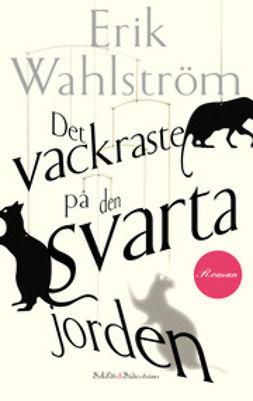 Wahlström, Erik - Det vackraste på den svarta jorden, e-kirja