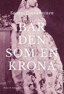 Tahvanainen, Sanna - Bär den som en krona, e-bok