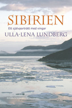 Lundberg, Ulla-Lena - Sibirien: Ett självporträtt med vingar, ebook