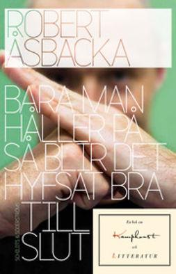 Åsbacka, Robert - Bara man håller på så blir det hyfsat bra till slut: En bok om kampkonst och litteratur, ebook