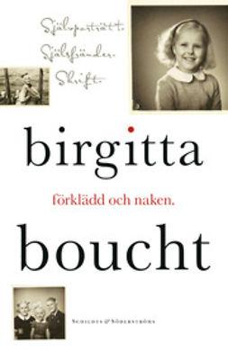 Boucht, Birgitta - Förklädd och naken: självporträtt, själsfränder, skrift, e-bok